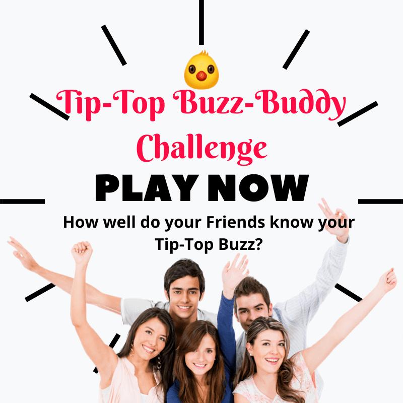 😊 Tip-Top Buzz-Buddy Challenge!!